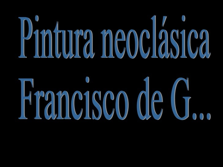 Francisco de G... Pintura neoclásica