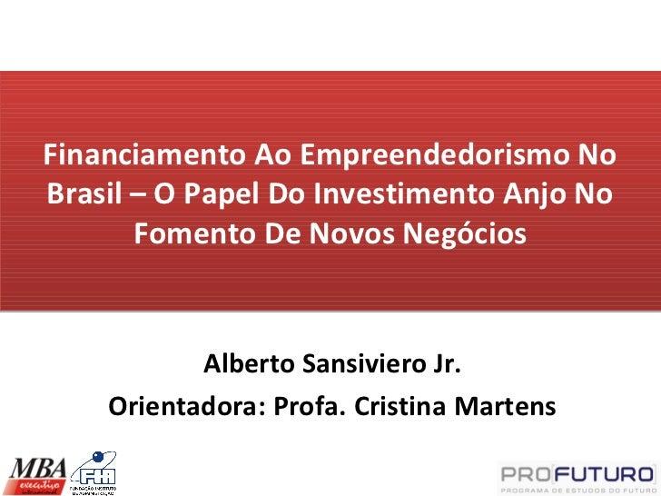 Financiamento Ao Empreendedorismo NoBrasil – O Papel Do Investimento Anjo No       Fomento De Novos Negócios           Alb...