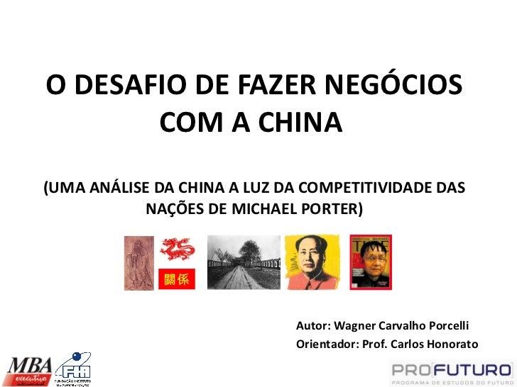 O DESAFIO DE FAZER NEGÓCIOS       COM A CHINA(UMA ANÁLISE DA CHINA A LUZ DA COMPETITIVIDADE DAS           NAÇÕES DE MICHAE...