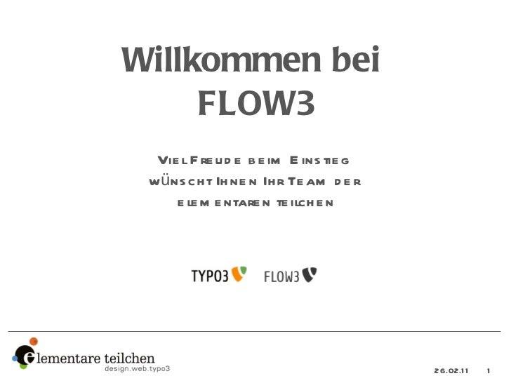 logo-typo3 Willko mmen bei  FLOW3 Viel Freude beim Einstieg  wünscht Ihnen Ihr Team der  elementaren teilchen