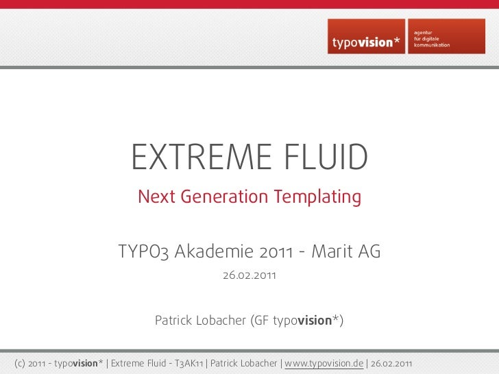 EXTREME FLUID                              Next Generation Templating                         TYPO3 Akademie 2011 - Marit ...
