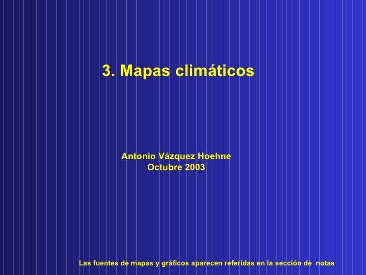 3. Mapas climáticos Las fuentes de mapas y gráficos aparecen referidas en la sección de  notas Antonio Vázquez Hoehne Octu...
