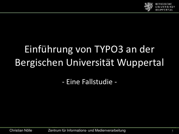 Einführung von TYPO3 an der   Bergischen Universität Wuppertal                          - Eine Fallstudie -Christian Nölle...