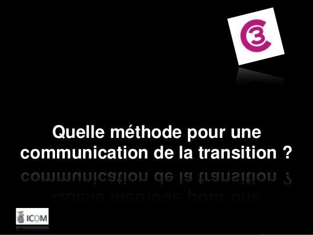 Quelle méthode pour unecommunication de la transition ?