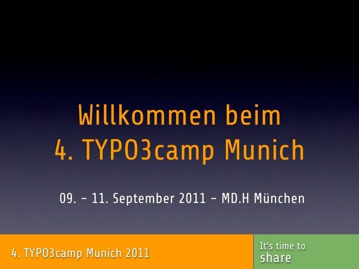 Willkommen beim       4. TYPO3camp Munich        09. - 11. September 2011 - MD.H München                                  ...