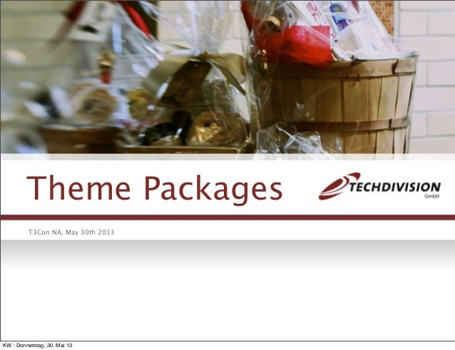 Theme PackagesT3Con NA, May 30th 2013KW : Donnerstag, 30. Mai 13