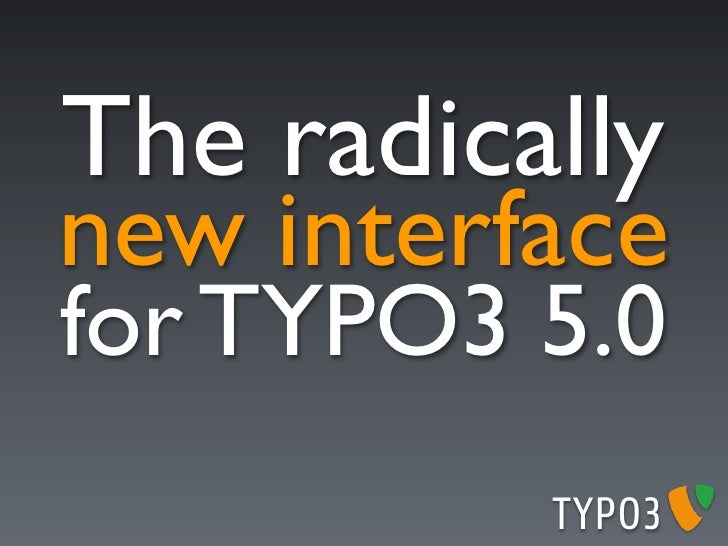 The radically new interface for TYPO3 5.0