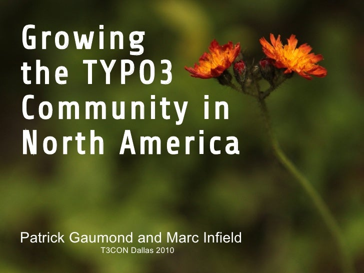 Growing the TYPO3 Community in North America  Patrick Gaumond and Marc Infield            T3CON Dallas 2010
