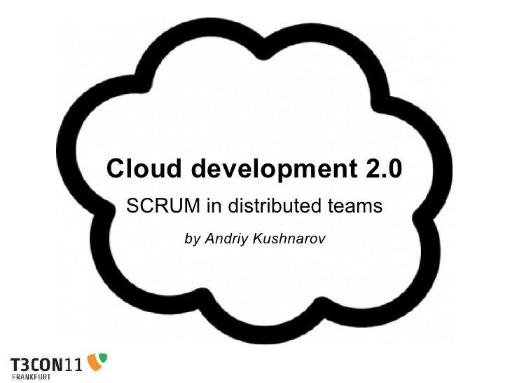 Cloud development 2.0 SCRUM in distributed teams      by Andriy Kushnarov