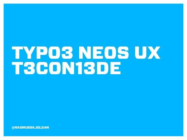 TYPO3 NEOS UX T3CON13DE  @RASMUSSKJOLDAN