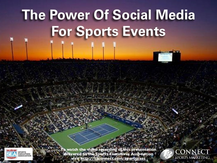 The Power Of Social Media    For Sports Events     To watch the video recording of this presentation      delivered to the...