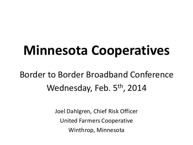 Minnesota Cooperatives Border to Border Broadband Conference Wednesday, Feb. 5th, 2014 Joel Dahlgren, Chief Risk Officer U...