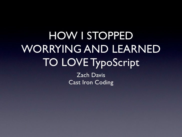 HOW I STOPPED WORRYING AND LEARNED   TO LOVE TypoScript         Zach Davis       Cast Iron Coding