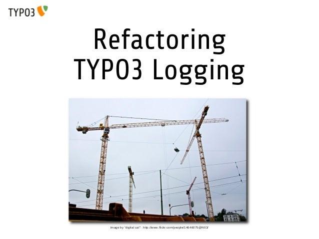 "Refactoring TYPO3 Logging  Image by ""digital cat"": http://www.flickr.com/people/14646075@N03/"
