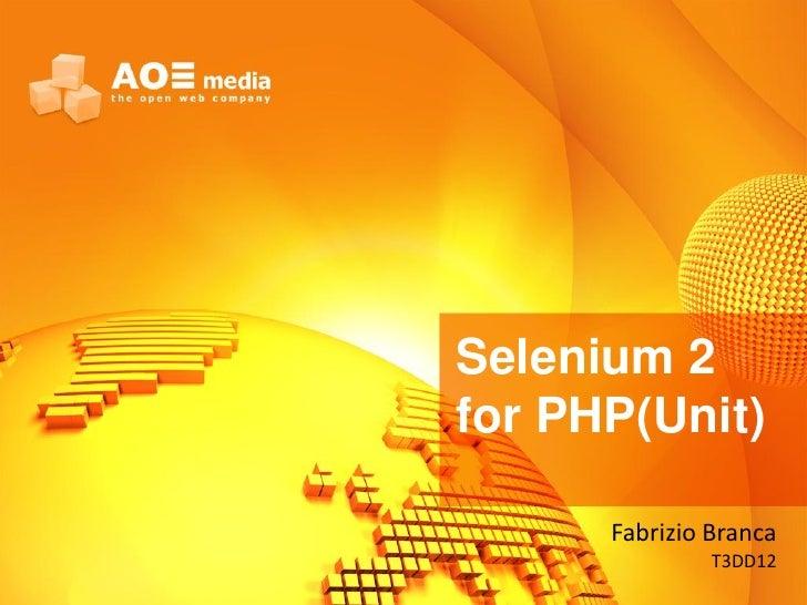 Selenium 2for PHP(Unit)      Fabrizio Branca               T3DD12