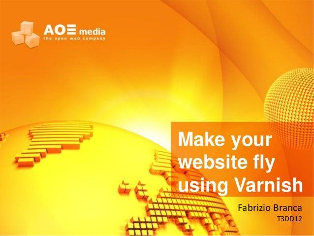 Make yourwebsite flyusing VarnishFabrizio BrancaT3DD12