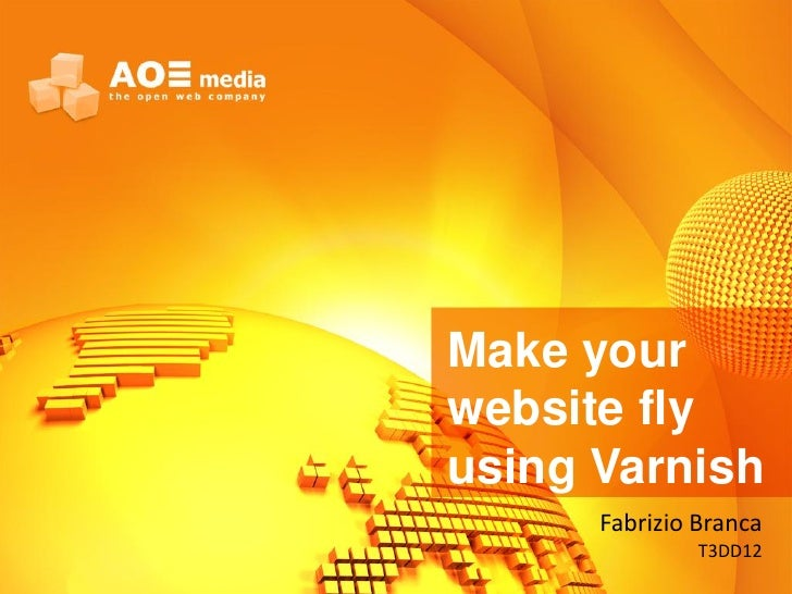 Make yourwebsite flyusing Varnish      Fabrizio Branca               T3DD12