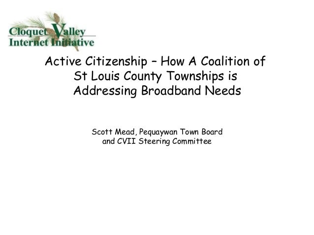 Active Citizenship – How A Coalition of St Louis County Townships is Addressing Broadband Needs Scott Mead, Pequaywan Town...