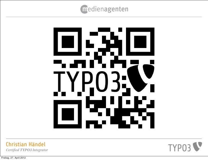 Christian Händel    Certified TYPO3 IntegratorFreitag, 27. April 2012