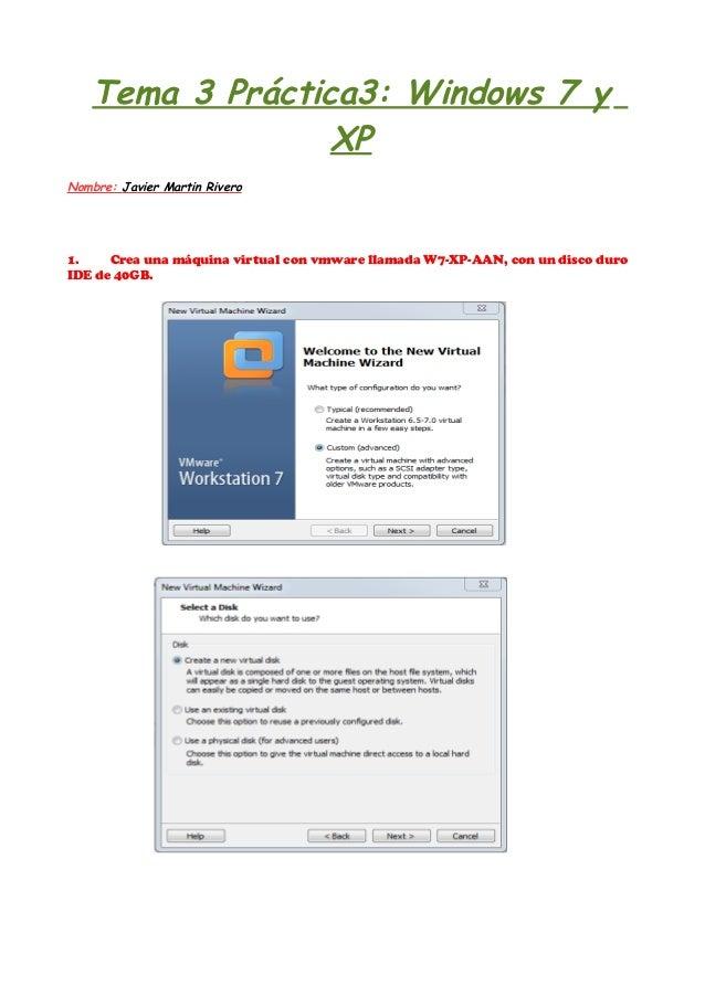 Tema 3 Práctica3: Windows 7 y XP Nombre: Javier Martin Rivero 1. Crea una máquina virtual con vmware llamada W7-XP-AAN, co...
