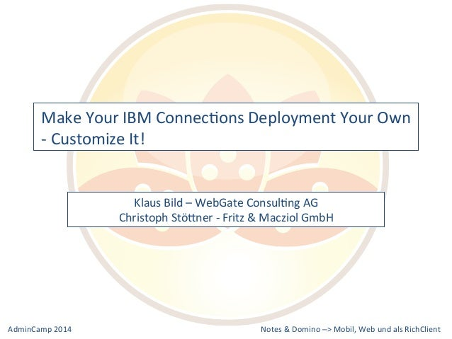Make  Your  IBM  ConnecDons  Deployment  Your  Own  -‐  Customize  It!  Klaus  Bild  –  WebGate  ConsulDng  AG  Christoph...