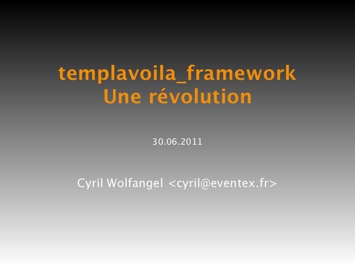templavoila_framework   Une révolution             30.06.2011 Cyril Wolfangel <cyril@eventex.fr>
