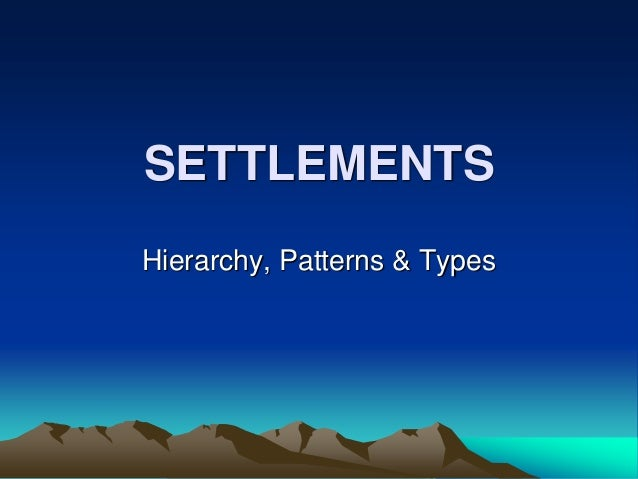 SETTLEMENTS Hierarchy, Patterns & Types