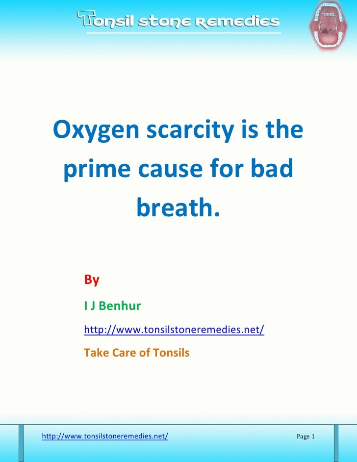 Oxygen scarcity is the   prime cause for bad         breath.           By           I J Benhur           http://www.tonsil...