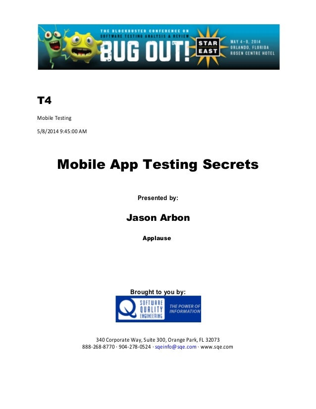 T4 Mobile Testing 5/8/2014 9:45:00 AM Mobile App Testing Secrets Presented by: Jason Arbon Applause Brought to you by: 340...