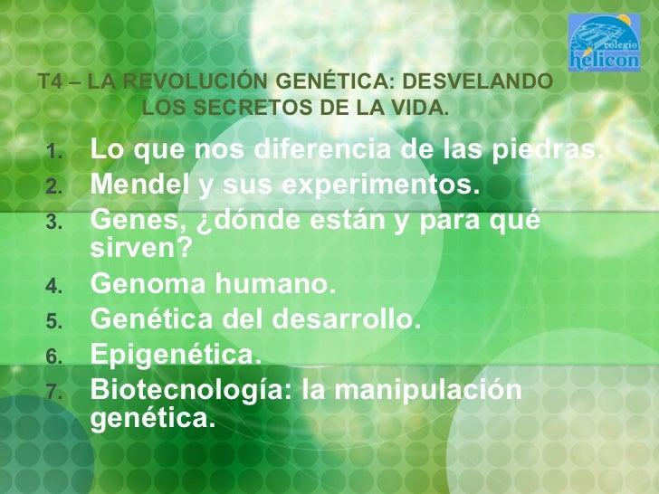 T4 – LA REVOLUCIÓN GENÉTICA: DESVELANDO LOS SECRETOS DE LA VIDA. <ul><li>Lo que nos diferencia de las piedras. </li></ul><...