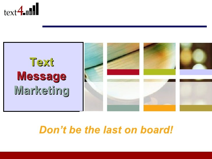 Text  Message  Marketing Don't be the last on board!