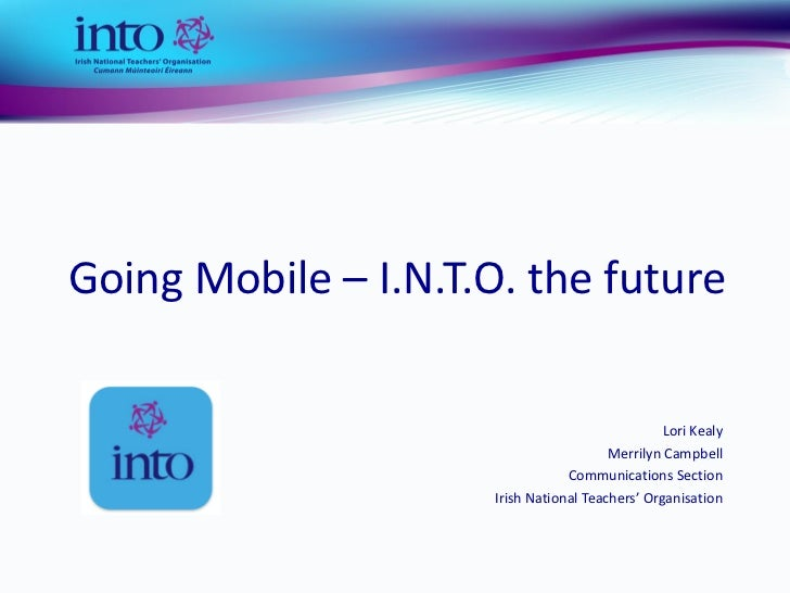 Going Mobile – I.N.T.O. the future                                                  Lori Kealy                            ...