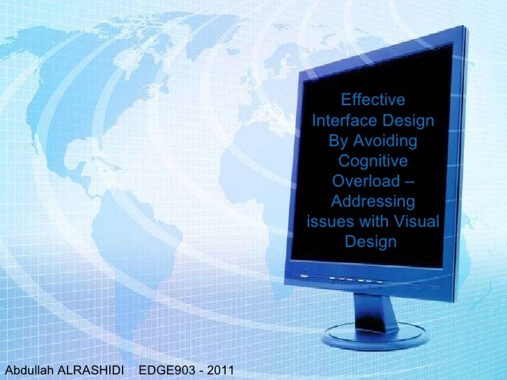 Effective Interface Design By Avoiding Cognitive Overload – Addressing issues with Visual Design  Abdullah ALRASHIDI  EDGE...