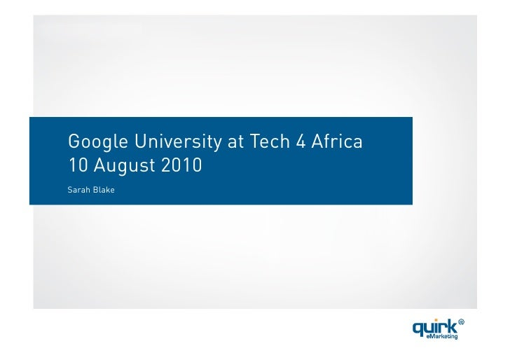 Google University at Tech 4 Africa 10 August 2010 Sarah Blake