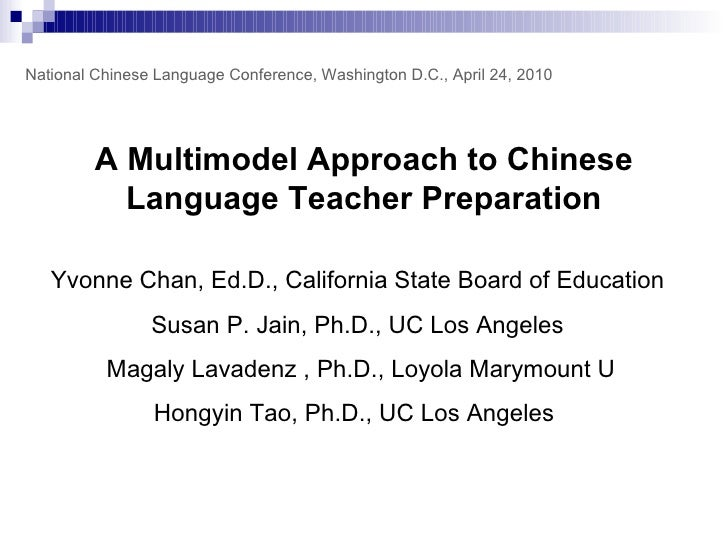 A Multimodel Approach to Chinese Language Teacher Preparation Yvonne Chan, Ed.D., California State Board of Education  Sus...