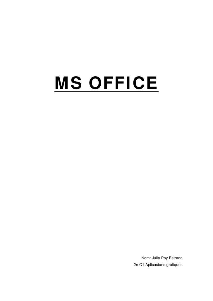 MS OFFICE          Nom: Júlia Poy Estrada      2n C1 Aplicacions gràfiques