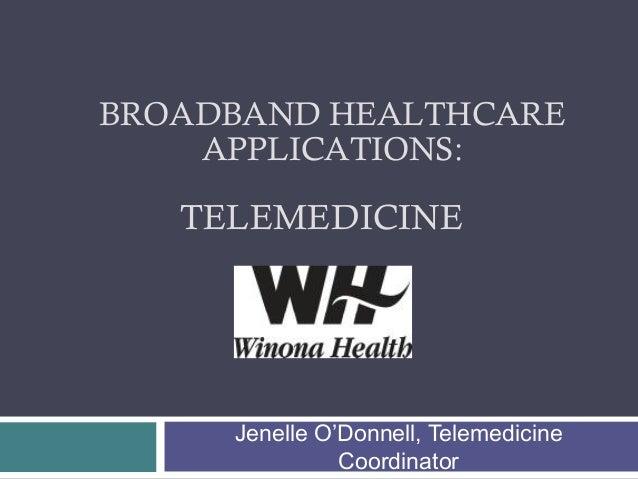 BROADBAND HEALTHCARE APPLICATIONS:  TELEMEDICINE  Jenelle O'Donnell, Telemedicine Coordinator