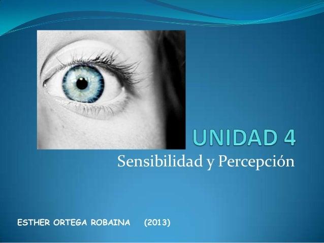 Sensibilidad y Percepción  ESTHER ORTEGA ROBAINA  (2013)