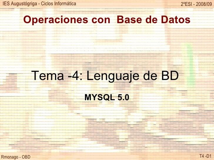 Operaciones con  Base de Datos Tema -4: Lenguaje de BD  MYSQL 5.0