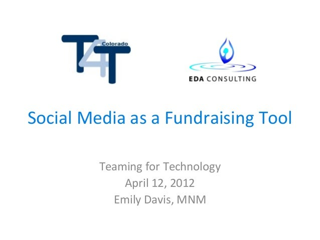 Social Media as a Fundraising Tool         Teaming for Technology             April 12, 2012           Emily Davis, MNM
