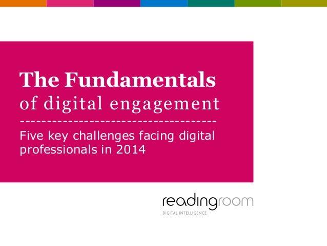 The Fundamentals of digital engagement ------------------------------------Five key challenges facing digital professional...