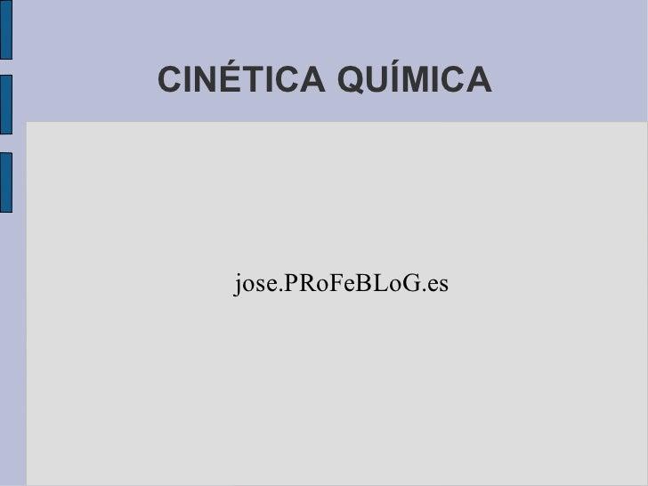 CINÉTICA QUÍMICA jose.PRoFeBLoG.es