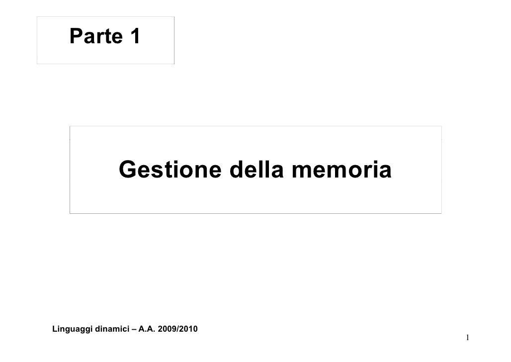 Parte 1                    Gestione della memoria     Linguaggi dinamici – A.A. 2009/2010                                 ...