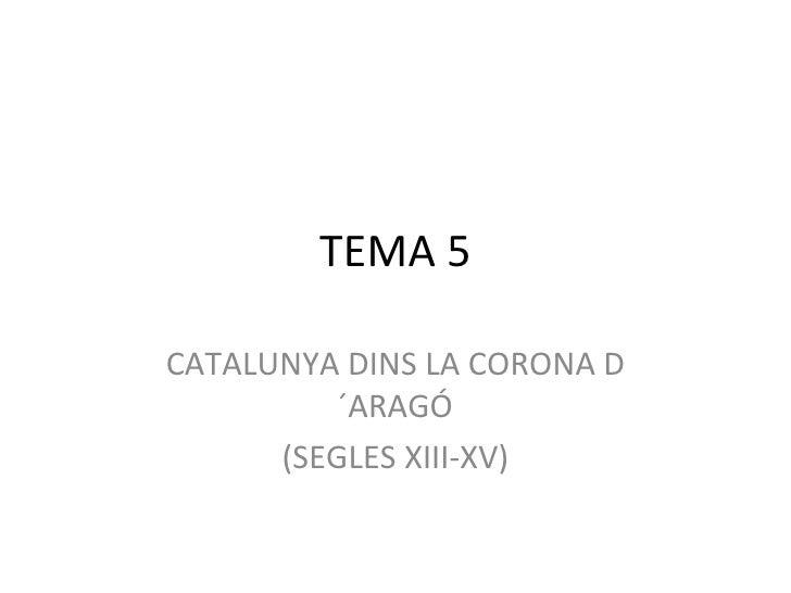 TEMA 5 CATALUNYA DINS LA CORONA D´ARAGÓ (SEGLES XIII-XV)