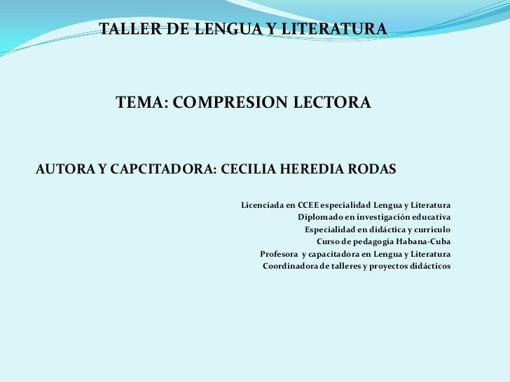 TALLER DE LENGUA Y LITERATURA         TEMA: COMPRESION LECTORAAUTORA Y CAPCITADORA: CECILIA HEREDIA RODAS                 ...