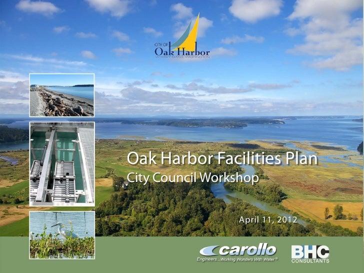 Oak Harbor Facilities Plan                      City Council Workshop                                       April 11, 2012...