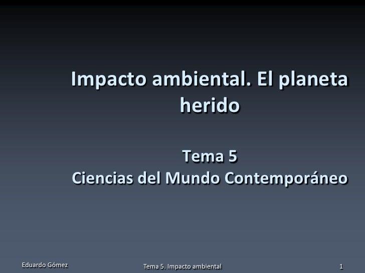 Impacto ambiental. El planeta                          herido                              Tema 5                Ciencias ...