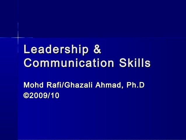 Leadership & Communication Skills Mohd Rafi/Ghazali Ahmad, Ph.D ©2009/10