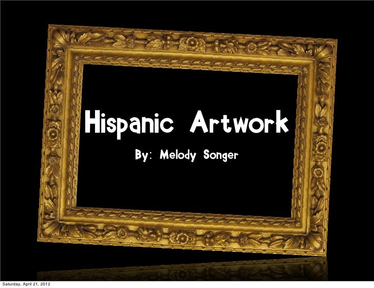 Hispanic Artwork                              By: Melody SongerSaturday, April 21, 2012