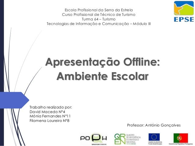 Escola Profissional da Serra da Estrela Curso Profissional de Técnico de Turismo Turma 64 – Turismo Tecnologias de Informa...